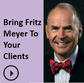 http://www.slideshare.net/AdvisorProducts/bring-fritz-meyer-to-speak-to-your-clients